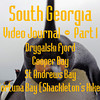 Part 1<br /> South Georgia Video Journal<br /> Drygalski Fjord, Cooper Bay, St Andrews Bay, Fortuna Bay (Shackleton's Hike)