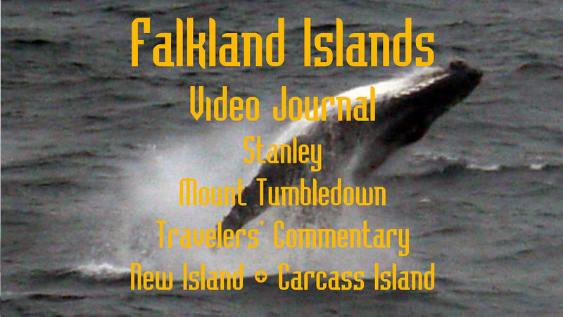 Part 1<br /> Falkland Islands Video Journal<br /> Stanley, Mount Tumbledown, Travelers' Commentary, New Island, Carcass Island