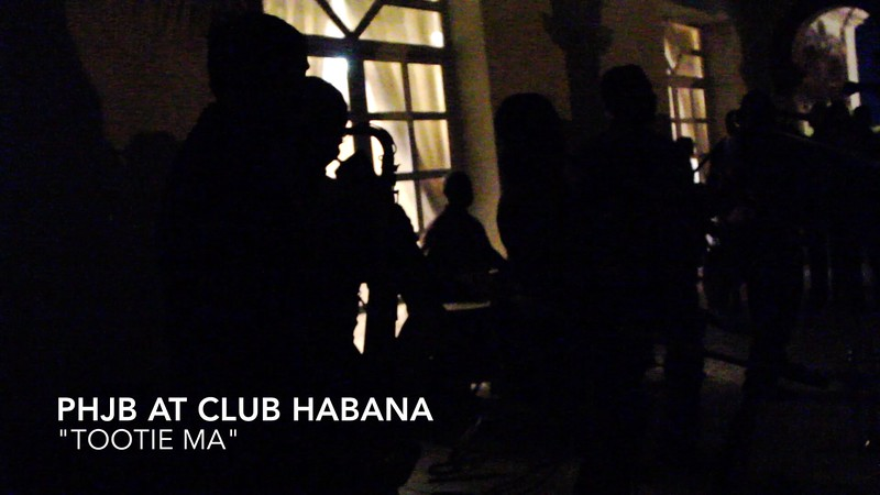 PHJB at Club Habana - Tootie Ma