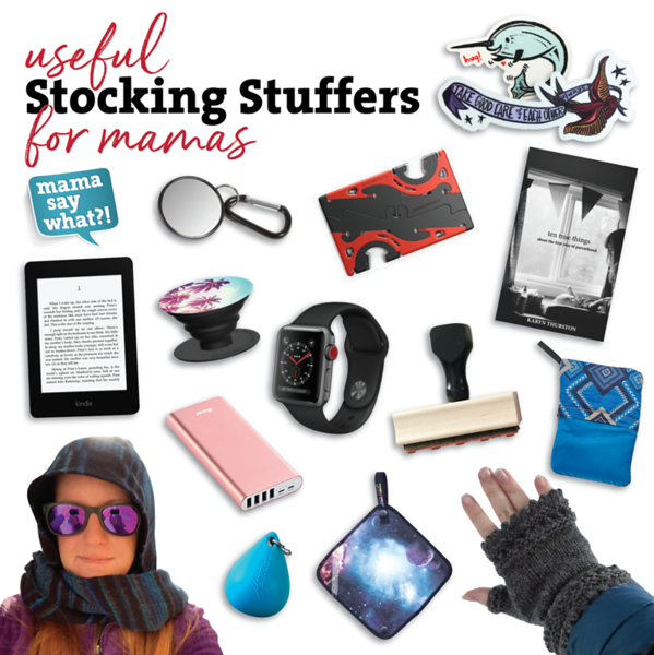 Useful Stocking Stuffers for Mamas, Mama Say What?!
