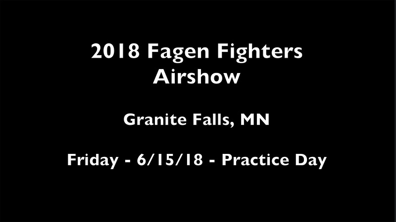 6-15-18 Fagen Fighters Airshow Practice Day - VIDEO - 16:03
