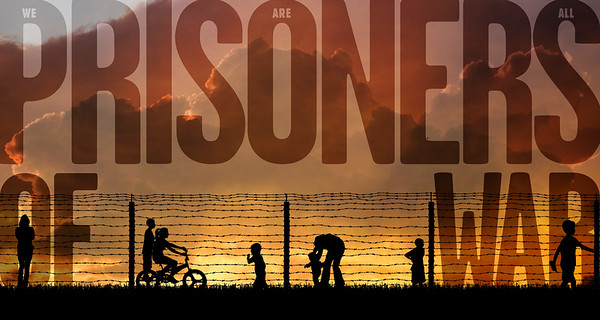 We are all prisioners of war
