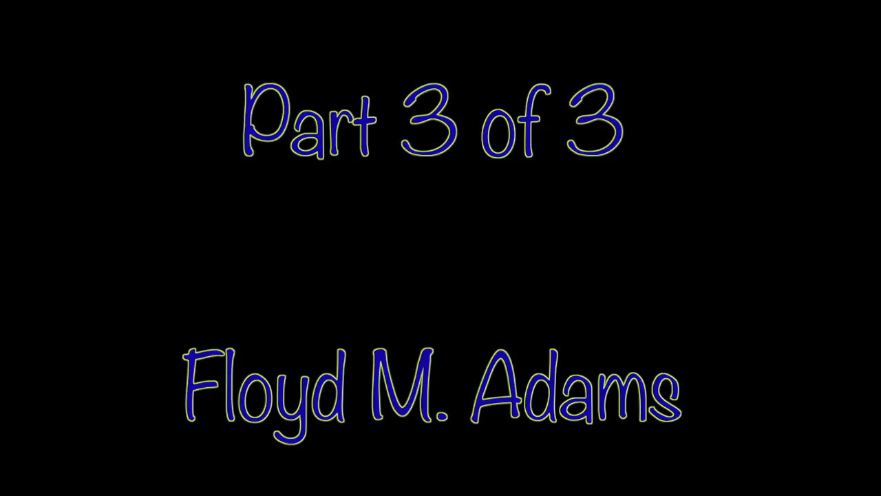 VIDEO:  Part 3 of 3 - Floyd M. Adams