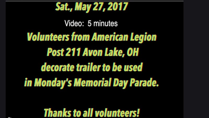 Video:  5 mins ~~ 5-27-17 -- Volunteers from American Legion Post 211, Avon Lake, OH decorate trailer to be used in Avon lake's Memorial Day Parade.