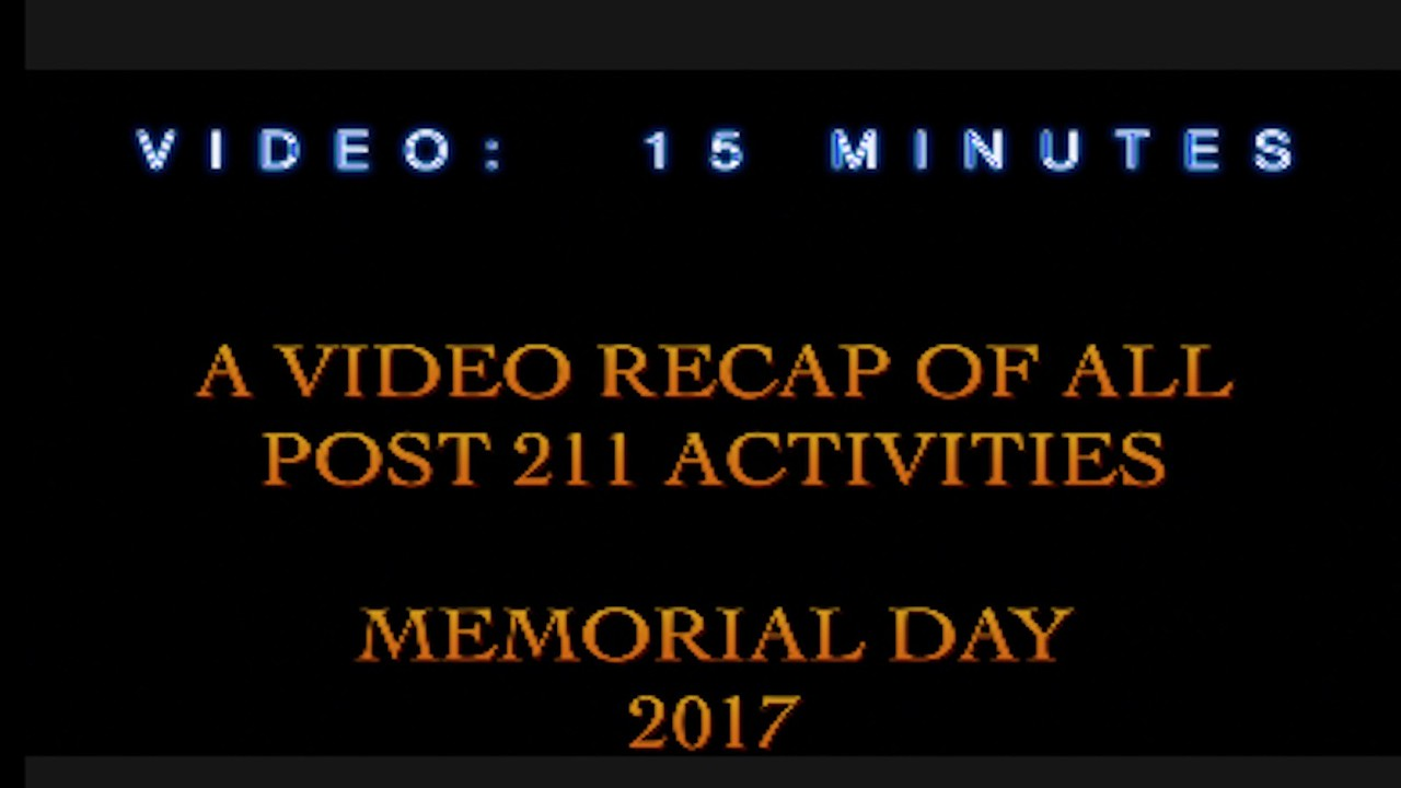 Video:  15 minutes - A recap of all Post 211 activites on Memorial Day, 2017