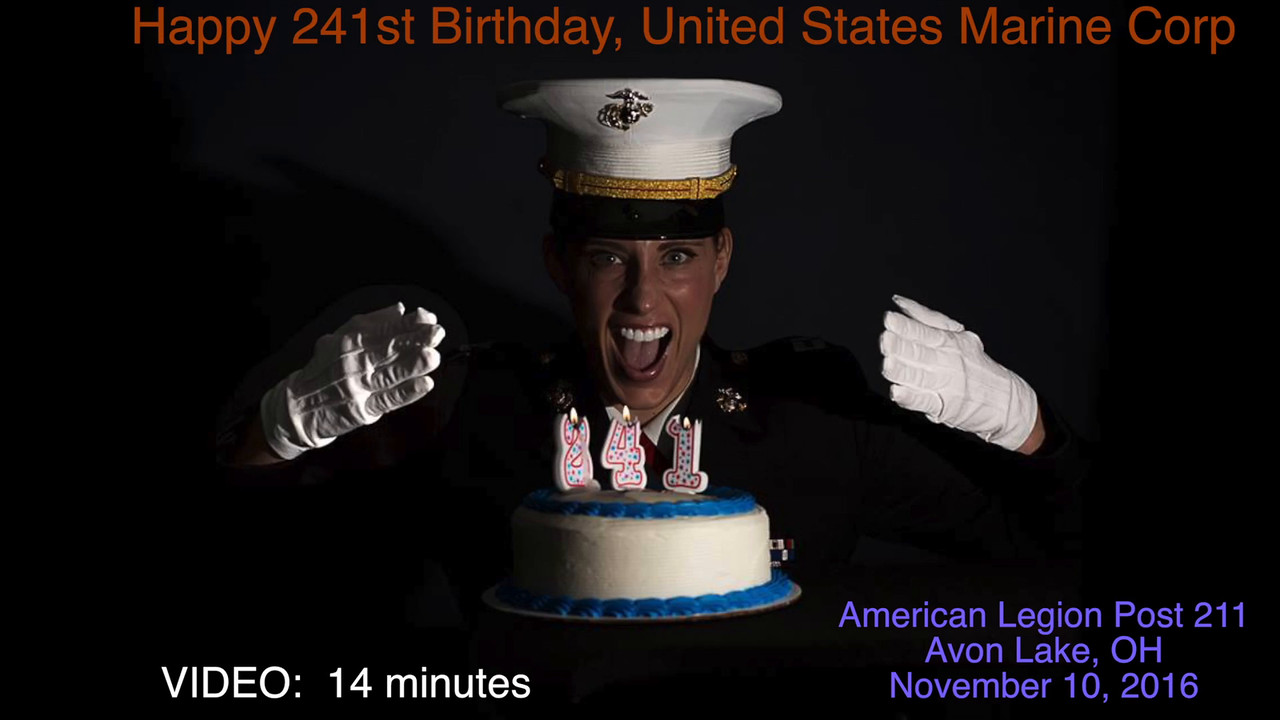 Video:  14 minutes~~Marine Corp. 241st Birthday Retreat, American Legion  Post 211, Avon Lake, OH, November 10, 2016