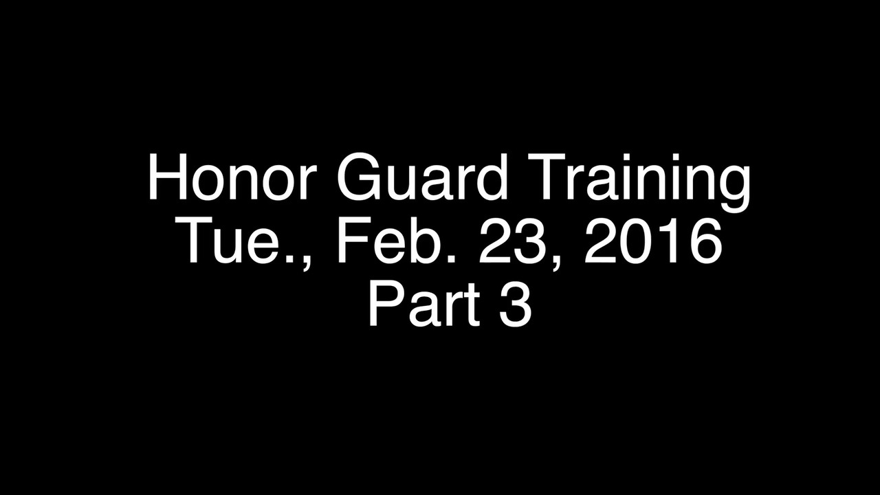 VIDEO:  Honor Guard Training - Part 3 - 02-23-2016