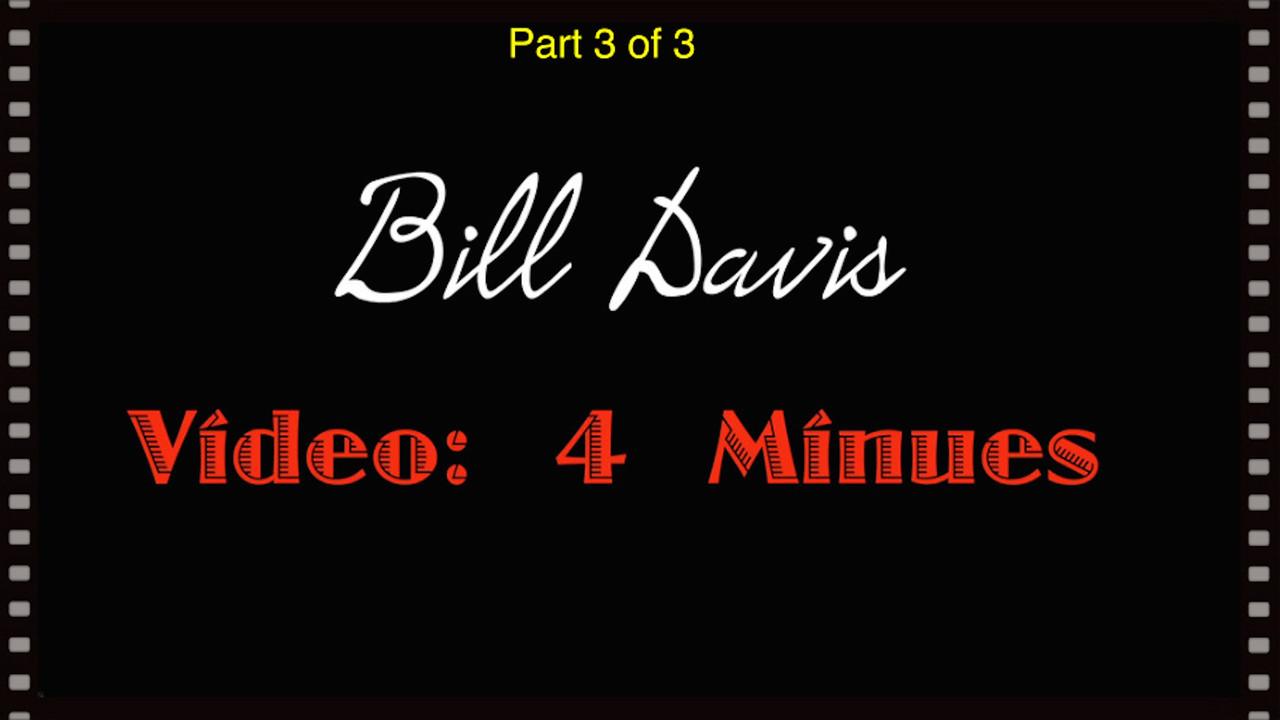 VIDEO:  Bill Davis - Part 3 of 3