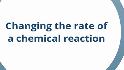 Changing Rates of Reaction