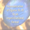 Demonstration of figures 31-35 in an improvisational format