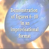 Demonstration of figures 6-10 in an improvisational format
