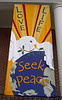 """""""Love Life, Seek Peace"""" banner made by Mary Lou Cummings & me, 2003. With additional paint."""