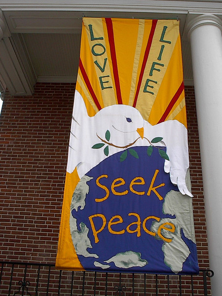 """""""Love Life, Seek Peace"""" banner made by Mary Lou Cummings & me, 2003 ."""
