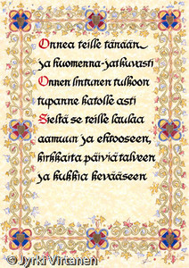 Onnea (1998)  <br /> <br /> The border is originally from an Italian Gothic bookscript 'Frater Amadeus scripsi', dating back to the second half of the 14th century. The artist was Belbello de Pavia. I don't know who has written the poem.