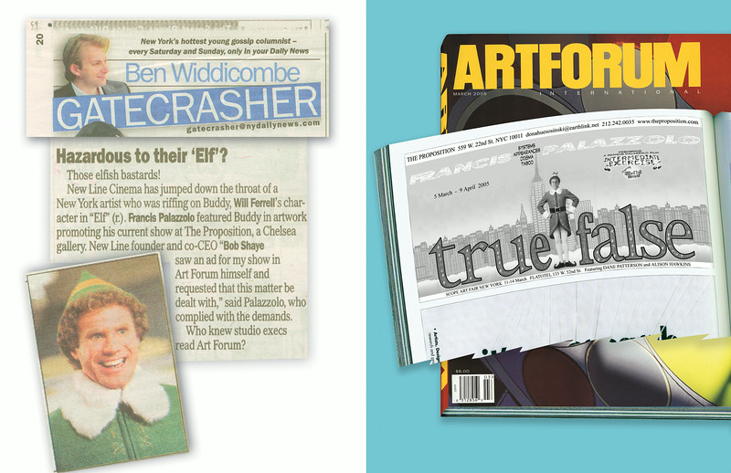 "Exhibit Review: Widdacombe, Ben. ""Harzardous to their Elf"", Gatecrasher, Daily News, 19 March p.20, 2005.<br />   <br /> Exhibition ad in ArtForum March 2005."