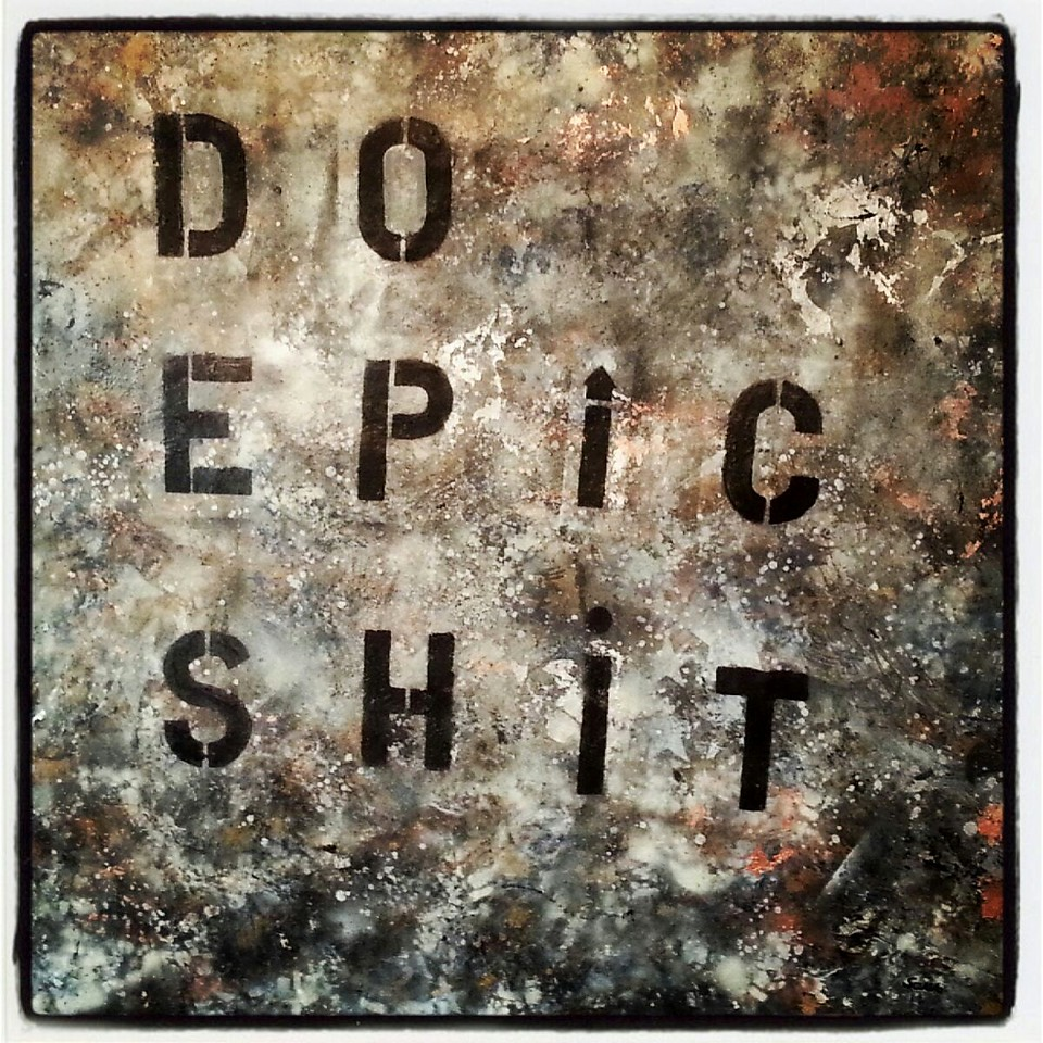 Do Epic Shit - May 2013 - 60x84 mixed media on canvas.