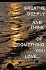 Breathe Deeply and think of something you love...