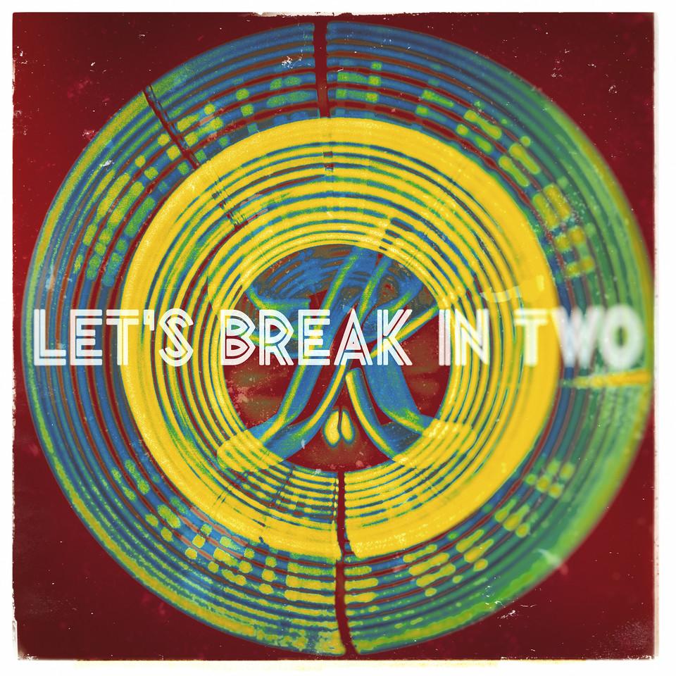 Let's Break In Two
