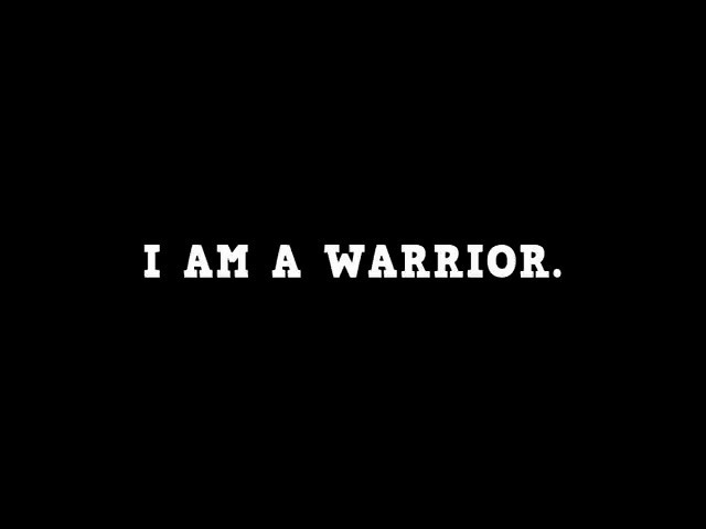 I Am A Warrior.