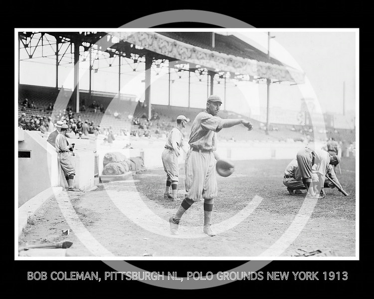 Bob Coleman, Pittsburg Pirates NL, at the Polo Grounds NY, 1913.