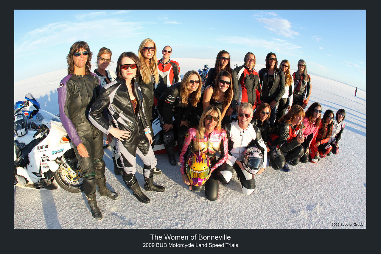 Women of BUB. In 2009 there were 19 women testing their metal at the BUB Motorcycle Speed Trials. Fortunately the all stayed late one afternoon so I could get this shot. Most of these women hold Land Speed Records. A little piece of history.