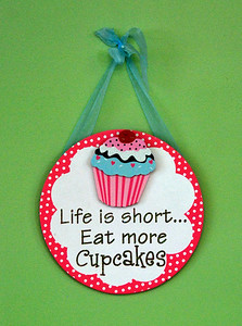 Life is short ... Eat more cupcakes!