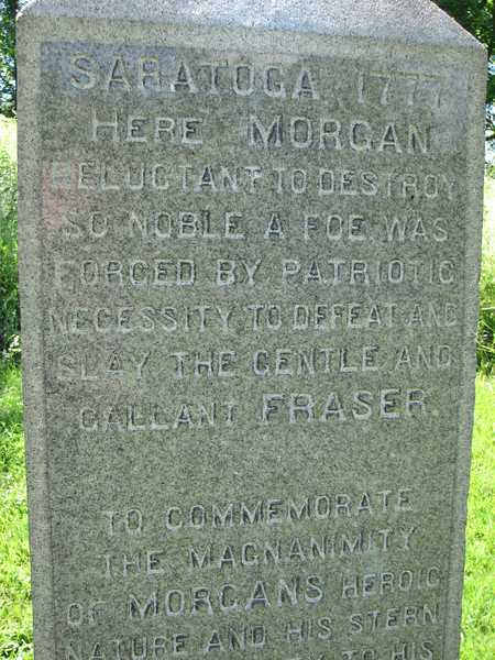 "Caption on the monument. ""Here Morgan, reluctant to destroy so noble a foe, was forced by patriotic necessity to defeat and slay the gentle and gallant Fraser."" It was Timothy Murphy who carried out Morgan's order to shoot Gen. Fraser."