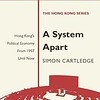 A System Apart Hong Kong's Political Economy from 1997 Till Now by Simon Cartledge