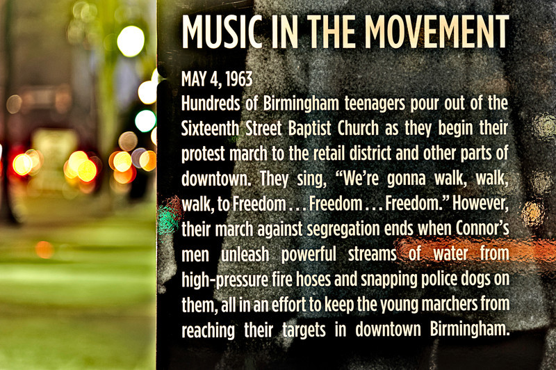 Music In The Movement, this photograph is from a series of signs in downtown Birmingham, Alabama that chronicle some of the events that took place in the city that were very important to the Civil Rights Movement. Birmingham has made significant progress from those difficult days and events but it will forever hold an important place in the struggle for Civil Rights.