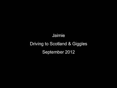 Jaimie driving to Scotland & giggles Sept 2012