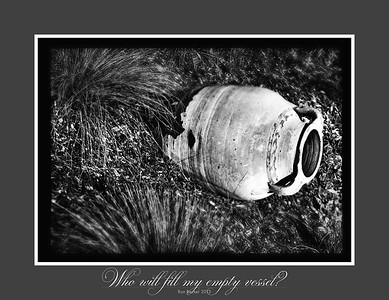 Who will fill my empty vessel?