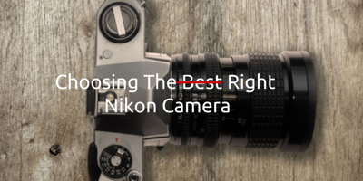 Choosing the Best nikon camera