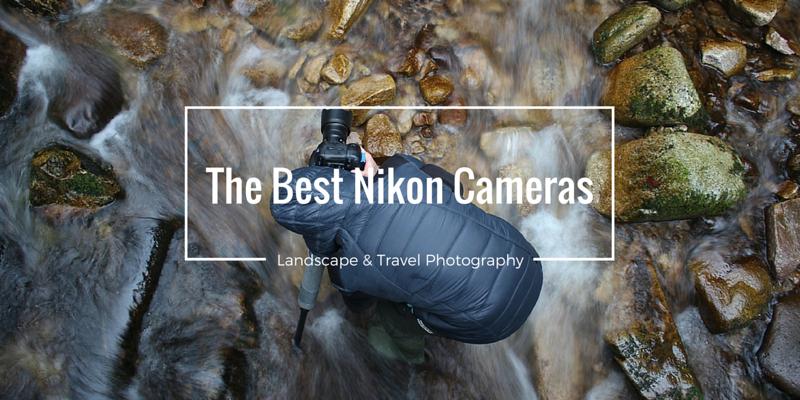The Best Full Frame Nikon Cameras for Landscape Photography - Justin ...