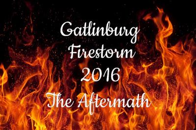 Gatlinburg Firestorm 2016 - The Aftermath