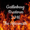 Gatlinburg Firestorm 2016 - The Aftermath