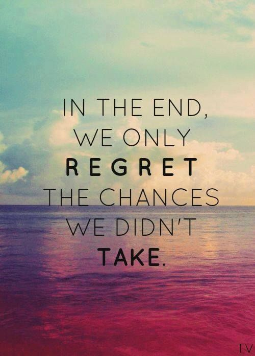 regret the chances we did not take
