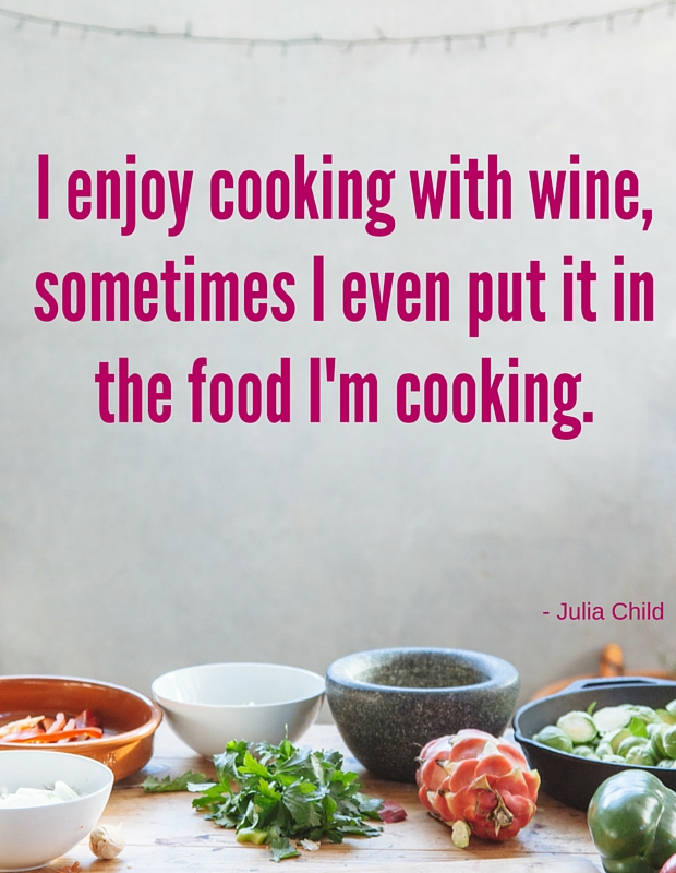 Julia Child's food quote. I enjoy cooking with wine. Sometimes I even put it in the food I'm cooking.
