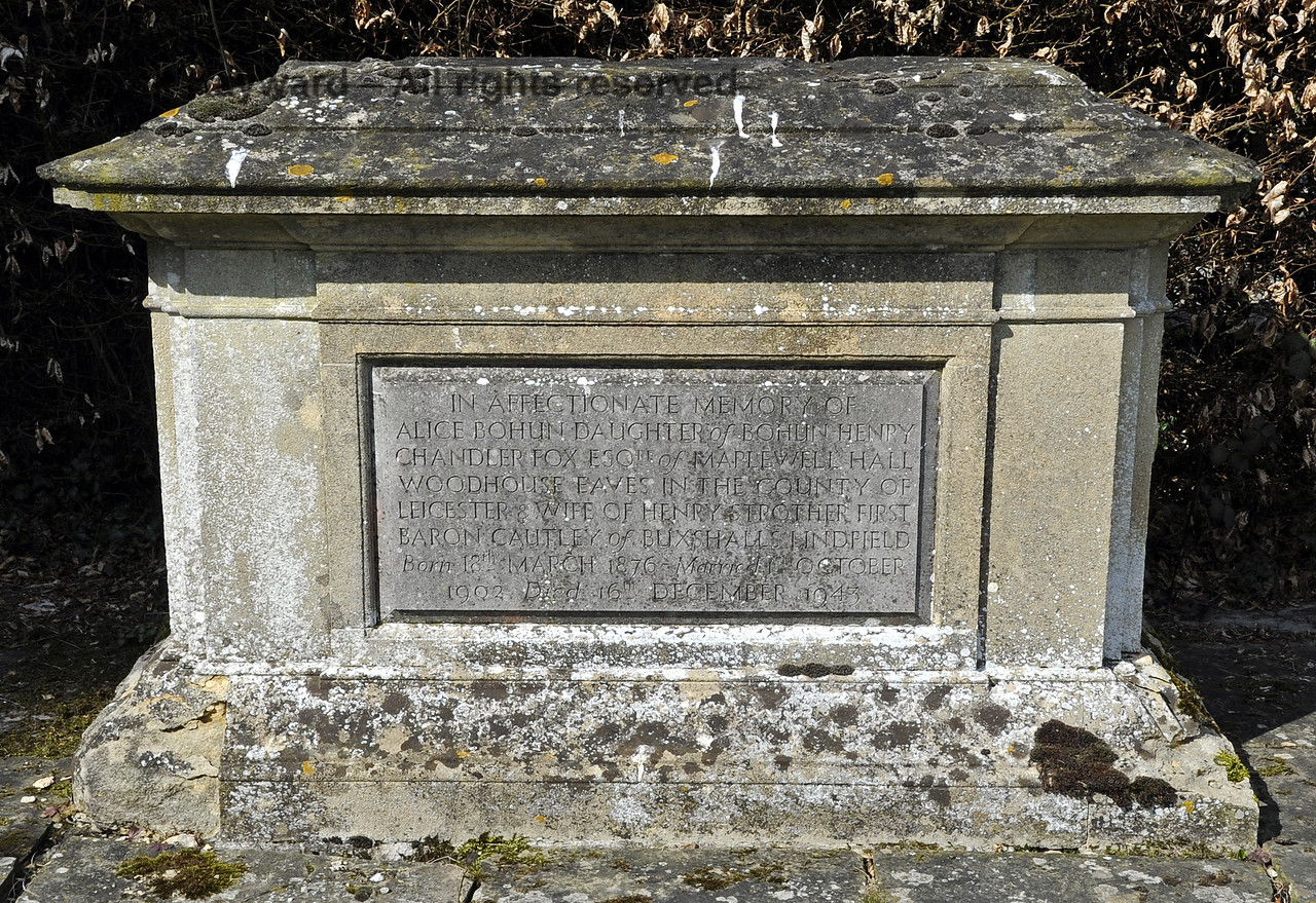 "A tomb beyond the southern hedge of the Macmillan family plot.<br /> <br /> ""In affectionate memory of Alice Bohun, Daughter of Bohun Henry Chandler Fox Esq of Maplewell Hall, Woodhouse Eaves in the County of Leicester, and wife of Henry Strother, First Baron Cautley of Buxshalls Lindfield.  Born 18th March 1876, Married 1st October 1902, Died 16th December 1943.""<br /> <br /> St Giles Church, Horsted Keynes.  06.04.2013  6612"