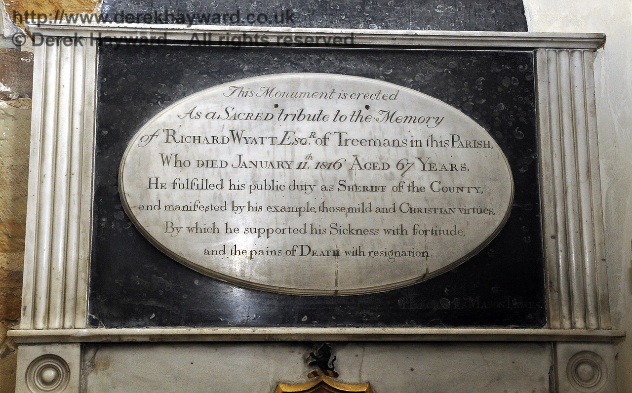 """This Monument is erected<br /> As a Sacred tribute to the Memory <br /> of Richard Wyatt Esq of Treemans in this Parish.<br /> Who died January 11th 1816 Aged 67 Years.<br /> He fulfilled his public duty as Sheriff of the County,<br /> and manifested by his example those mild and Christian virtues,<br /> By which he supported his Sickness with fortitude<br /> and the pains of Death with resignation.""<br /> <br /> St Giles Church, Horsted Keynes 06.04.2013  6636"