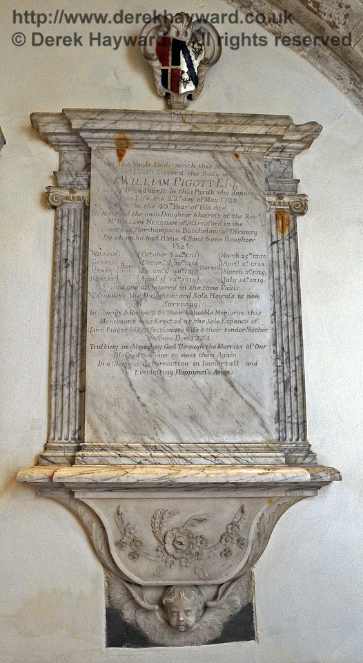 """In the Vault Underneath this Monument<br /> Lyeth Interred the Body of <br /> William Pigott Esq<br /> Late of Broadhurst in this Parish who departed<br /> This Life the 22nd day of May 1722,<br /> In the 40th Year of his Age.<br /> He married the only Daughter and heiress of the<br /> Rev Mr William Needham of Allresford in the<br /> County of Northampton, Bachelor of Divinity<br /> By whom he had issue 4 Sons and one Daughter:<br /> William, Born October 20th 1711, Buried March 25th 1730<br /> Gervas, Born December 30th 1714, Buried April 2nd 1728<br /> Henry, Born December 30th 1715, Buried March 7th 1715<br /> Robert, Born April 13th 1719, Buried July 14 1719.<br /> And are all interred in the same vault.<br /> Catherine the daughter and Sole Heiress is now Surviving.<br /> In honour and Respect to their Valuable Memories this Monument was Erected at the sole expense of Jane Pigott his Affectionate Wife and their tender Mother.<br /> AD 1734<br /> Trusting in Almighty God Through the merits of Our Blessed Saviour to meet them Again<br /> In a Glorious Resurrection in Immortal and Everlasting Happiness.  Amen.""<br /> <br /> St Giles Church, Horsted Keynes 06.04.2013  6648"