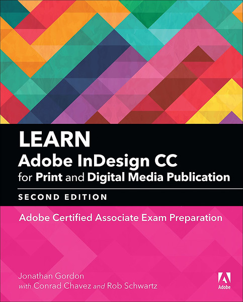 Learn Adobe InDesign CC for Print and Digital Media Publication: Adobe Certified Associate Exam Preparation, Second Edition