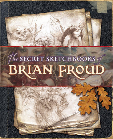 The Secret Sketchbooks of Brian Froud