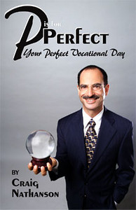 Cover and interior design by Budd Graphics Inc.  P Is For Perfect: Your Perfect Vocational Day   Craig Nathanson is the author and coaching expert who works with people over forty.  Available at http://www.thevocationalcoach.com