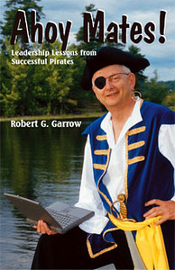 Cover and interior design by Budd Graphics Inc.  Ahoy Mates! Leadership Lessons from Successful Pirates Ottawa, Ontario  Inn his book Ahoy Mates!, Captain Bob takes his twenty-first century readers back in time to experience organizational leadership as practiced on the wooden decks of pirate ships.  Captain Bob's readers witness new pirates developing shared visions and purposes, draft pirate strategies and witness these strategies being implemented. They learn how to energize pirates to perform to their full potential. Finally, they face harrowing moments when their very lives depend upon the outcome of their own innovative thinking abilities.  Available from www.pirateleadership.com