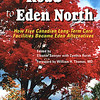 "Cover and interior design by Budd Graphics Inc.<br /> <br /> he Road to Eden North: How Five Canadian Long-Term Care <br /> Facilities Became Eden Alternatives<br /> edited by Eleanor Sawyer with Cynthia Rurak<br /> CHA Press, Ottawa, ON<br />  <br /> This book offers sound advice and guidance for Canadian long-term care facilities that want to change the organizational culture and the lives of their residents. Five facilities share their stories and experiences in implementing the Eden Alternative. Available from the Canadian Healthcare Association at  <a href=""http://www.cha.ca"">http://www.cha.ca</a>"