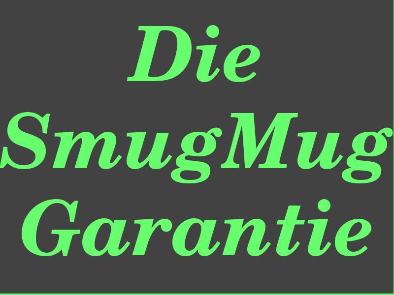 """<a href=""""http://www.smugmug.com/prints/our-guarantee.mg""""><h1>Die SmugMug Garantie</h1></a>     <p><a href=""""http://www.smugmug.com/prints/our-guarantee.mg"""">Die SmugMug Garantie</a>:<br /><big>     <p>""""If you are unhappy with your prints or gifts, SmugMug will reprint or refund your order, whichever you prefer.</p>  <p>Just email <a     href=""""mailto:help@smugmug.com"""">help@smugmug.com</a> within 30 days of receiving your order.""""</p>     </big></p>     <p>Auf Deutsch: Wenn Sie mit ihren Bildern oder (Bild)Geschenken unzufrieden sind,     wird SmugMug diese nach Ihrer Wahl erneut herstellen oder das Geld     zurückschicken.     </p>      <p>Schicken Sie einfach eine Email an <a href=""""mailto:help@smugmug.com"""">help@smugmug.com</a> innerhalb von     30 Tagen nach dem Empfang ihrer Bilder.     </p>     <br />     <hr>     <br />     <p>Nach eigener Erfahrung und den Beschreibungen anderer ist SmugMug in     dieser Beziehung <em>extrem</em> unkompliziert und absolut     kundenfreundlich.</p>"""