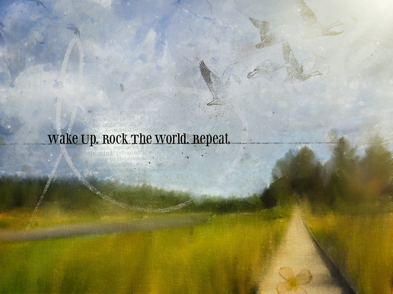 Wake Up. Rock The World. Repeat