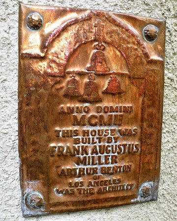 1902 Plaque<br />                                                ANNO DOMINI<br />                                                      MCM11<br />                                             THIS HOUSE WAS<br />                                                     BUILT BY<br />                                            FRANK AUGUSTUS<br />                                                      MILLER<br />                                             ARTHUR BENTON<br />                                                           OF<br />                                                LOS ANGELES<br />                                         WAS THE ARCHITECT