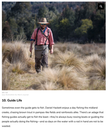 Feature for Men's Journal about fly fishing for trout in Tasmania.  February 2020.  https://www.mensjournal.com/adventure/how-tasmania-became-the-ultimate-fly-fishing-dream-destination/