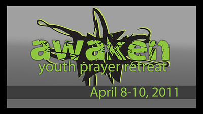 2011 Awaken: Youth Prayer Retreat